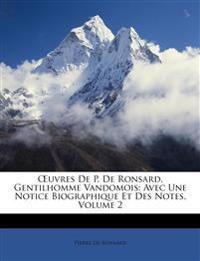 Œuvres De P. De Ronsard, Gentilhomme Vandomois: Avec Une Notice Biographique Et Des Notes, Volume 2