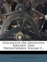 Geschichte Des Deutschen Kirchen- Und Predigtwesens, Volume 2...