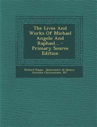 The Lives And Works Of Michael Angelo And Raphael... - Primary Source Edition