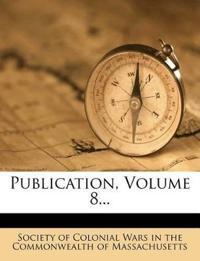 Publication, Volume 8...