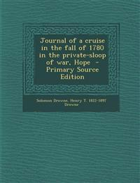 Journal of a Cruise in the Fall of 1780 in the Private-Sloop of War, Hope - Primary Source Edition
