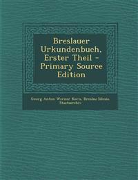 Breslauer Urkundenbuch, Erster Theil - Primary Source Edition