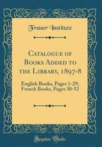 Catalogue of Books Added to the Library, 1897-8