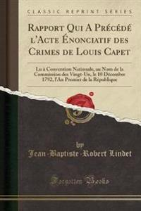 Rapport Qui A Précédé l'Acte Énonciatif des Crimes de Louis Capet