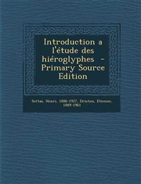 Introduction A L'Etude Des Hieroglyphes - Primary Source Edition