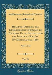 Bulletin Officiel des Établissements Français de l'Océanie Et du Protectorat des Iles de la Société Et Dépendances, 1887, Vol. 26