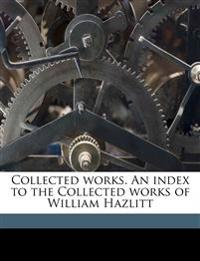 Collected works. An index to the Collected works of William Hazlitt
