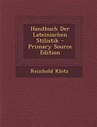 Handbuch Der Lateinischen Stilistik - Primary Source Edition