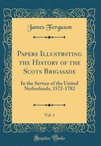 Papers Illustrsting the History of the Scots Brigasade, Vol. 1