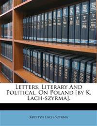 Letters, Literary And Political, On Poland [by K. Lach-szyrma].