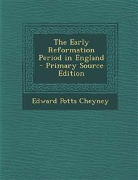 The Early Reformation Period in England - Primary Source Edition