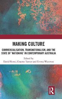 Making Culture: Commercialisation, Transnationalism, and the State of 'nationing' in Contemporary Australia