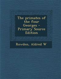 The primates of the four Georges - Primary Source Edition