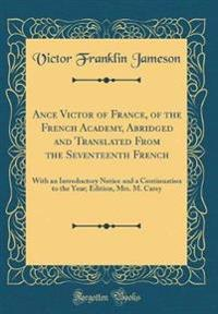 Ance Victor of France, of the French Academy, Abridged and Translated From the Seventeenth French