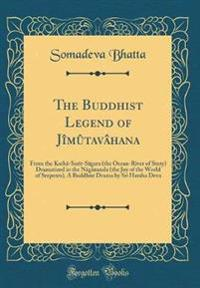 The Buddhist Legend of Jîmûtavâhana