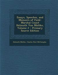 Essays, Speeches, and Memoirs of Field-Marshal Count Helmuth Von Moltke, Volume 2 - Primary Source Edition