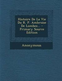Histoire de La Vie Du R. P. Ambroise de Lombez... - Primary Source Edition