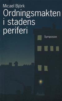 Ordningsmakten i stadens periferi : en studie av polisiära gänginsatser i Göteborg, 2004-2005