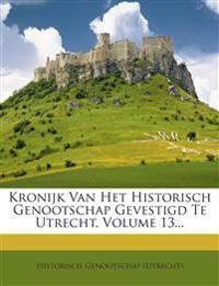 Kronijk Van Het Historisch Genootschap Gevestigd Te Utrecht, Volume 13...