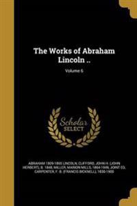 WORKS OF ABRAHAM LINCOLN V06