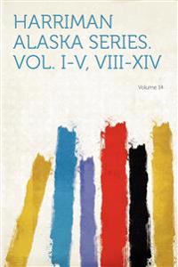 Harriman Alaska Series. Vol. I-V, VIII-XIV Volume 14