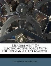 Measurement Of Electromotive Force With The Lippmann Electrometer...