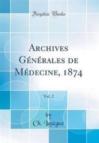 Archives Générales de Médecine, 1874, Vol. 2 (Classic Reprint)