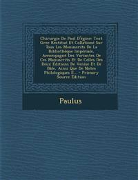 Chirurgie de Paul D'Egine: Text Grec Restitue Et Collatione Sur Tous Les Manuscrits de La Bibliotheque Imperiale, Accompagne Des Variantes de Ces