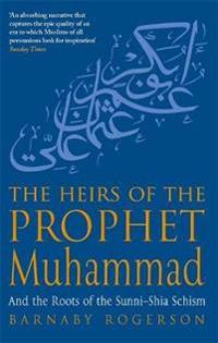 Heirs of the prophet muhammad - and the roots of the sunni-shia schism