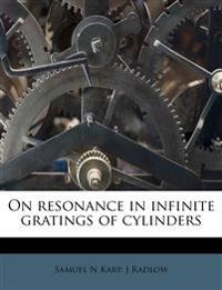 On resonance in infinite gratings of cylinders