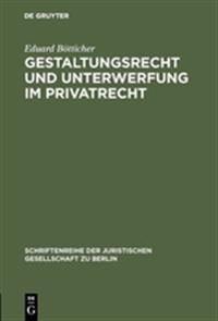Gestaltungsrecht und Unterwerfung im Privatrecht