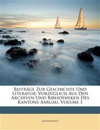 Beiträge Zur Geschichte Und Literatur: Vorzüglich Aus Den Archiven Und Bibliotheken Des Kantons Aargau, Volume 1