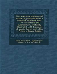 The American business and accounting encyclopaedia; a standard reference book for accountants and businessmen, profusely illustrated with hundreds of