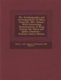 The Autobiography and Correspondence of Mary Granville, Mrs. Delany: With Interesting Reminiscences of King George the Third and Queen Charlotte - Pri
