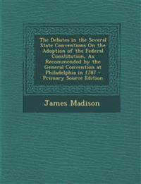 The Debates in the Several State Conventions on the Adoption of the Federal Constitution, as Recommended by the General Convention at Philadelphia in