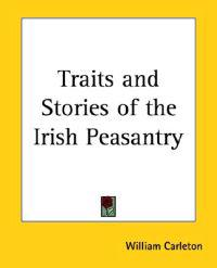 Traits And Stories of the Irish Peasantry