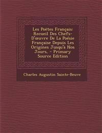 Les Poetes Francais: Recueil Des Chefs-D' Uvre de La Poesie Francaise Depuis Les Origines Jusqu'a Nos Jours,