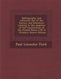 Bibliography and reference list of the history and literature relating to the adoption of the Constitution of the United States 1787-8