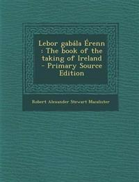 Lebor gabála Érenn : The book of the taking of Ireland