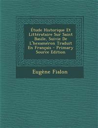 Étude Historique Et Littérataire Sur Saint Basile, Suivie De L'hexaméron Traduit En Français - Primary Source Edition