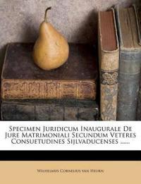 Specimen Juridicum Inaugurale De Jure Matrimoniali Secundum Veteres Consuetudines Sijlvaducenses ......