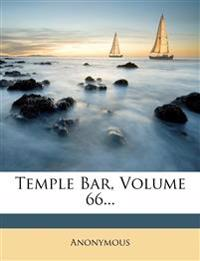 Temple Bar, Volume 66...