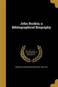 JOHN RUSKIN A BIBLIOGRAPHICAL