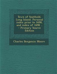 Town of Southold, Long Island. Personal Index Prior to 1698, and Index of 1698 .. - Primary Source Edition
