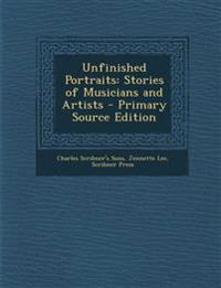 Unfinished Portraits: Stories of Musicians and Artists