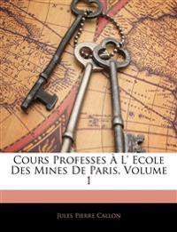 Cours Professes À L' Ecole Des Mines De Paris, Volume 1