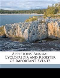 Appletons' Annual Cyclopaedia and Register of Important Events