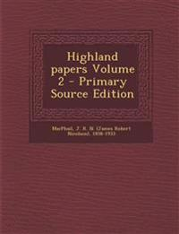 Highland papers Volume 2 - Primary Source Edition