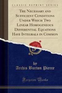 The Necessary and Sufficient Conditions Under Which Two Linear Homogeneous Differential Equations Have Integrals in Common (Classic Reprint)
