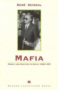 Mafia: Money and Politics in Sicily 1950-1997